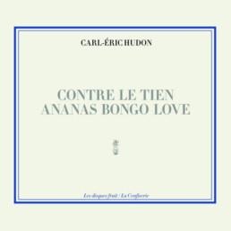 Contre le tien - Ananas Bongo Love - Carl-Éric Hudon