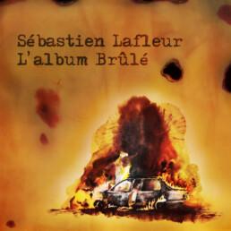 Sébastien Lafleur - L'album Brûlé